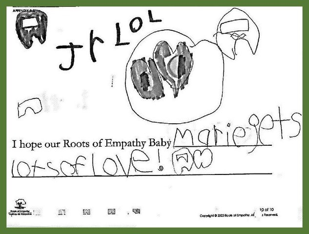 """Student in Gr. 1/2, Lake Babine, BC Student from Lake Babine wrote, """"I hope our Roots of Empathy Baby Marie gets lots of love!"""" They drew a heart and two """"imposter"""" characters."""